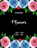 Academic Planner 2019-2020 and 2020-2021: 2 Year Academic and 3 Year Calendar Daily, Weekly and Monthly Calendar and Planner Academic Year July 2019 -