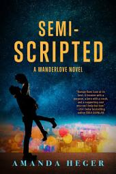 Semi-Scripted: A Wanderlove Novel