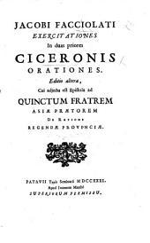 Jacobi Facciolati exercitationes in .M. T. Ciceronis orationes II, pro P. Quinctio, et pro Sex. Roscio Amerino. With the text