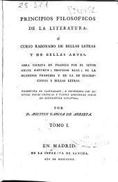 Principios filosoficos de la literatura, ó Curso razonado de bellas letras y de bellas artes, 1