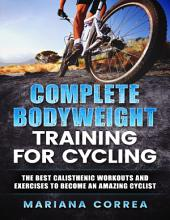 Complete Body Weight Training for Cycling