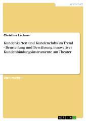 Kundenkarten und Kundenclubs im Trend - Beurteilung und Bewährung innovativer Kundenbindungsinstrumente am Theater