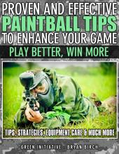 Proven and Effective Paintball Tips to Enhance Your Game - Play Better, Win More!