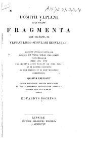 Quae vocant fragmenta: sive Excerpta ex Ulpiani libro singulari regularum