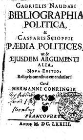 Gabrielis Naudaei Bibliographia politica, & Casparis Scioppii pædia politices, ut &jusdem argumenti alia