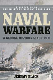 Naval Warfare: A Global History since 1860
