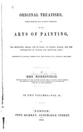 Original Treatises: Dating from the XIIth to XVIIIth Centuries on the Arts of Painting, in Oil, Miniature, Mosaic, and on Glass; of Gilding, Dyeing, and the Preparation of Colours and Artificial Gems; Preceded by a General Introduction; with Translations, Prefaces, and Notes, Volume 2