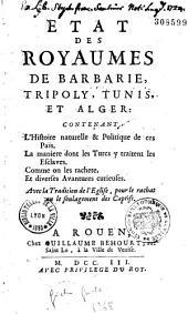 État des royaumes de Barbarie, Tripoly, Tunis et Alger, contenant l'histoire naturelle et politique de ces pays...