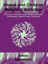 Hawaii and Christian Religious Addiction: A Survey of Attitudes Toward Healthy Spirituality and Religious Addiction Within Christianity