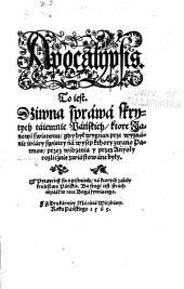 Apocalypsis: to iest, Dzíwna spráwá skrytych táíemníc Páńskích, ktore Janowí swíętemu, gdy był wygnan prze wyznáníe wíáry swíętey ná wysep kthory zwano Patmos, przez wídzenía y przez anyoły rozlícznie zwíástowáne były. [Krakow] Z drukárniey Mácíeíá Wírzbíęty, 1565