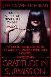 Gratitude in Submission: A Concentrated Coctail of Humiliation, Manipulation, and Control (BDSM)
