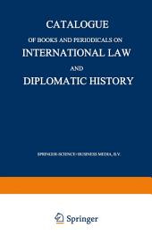 Catalogue of Books and Periodicals on International Law and Diplomatic History