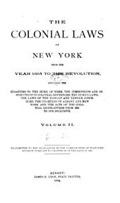 The Colonial Laws of New York from the Year 1664 to the Revolution: Including the Charters to the Duke of York, the Commissions and Instructions to Colonial Governors, the Duke's Laws, the Laws of the Dongan and Leisler Assemblies, the Charters of Albany and New York and the Acts of the Colonial Legislatures from 1691 to 1775 Inclusive, Volume 2