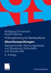 Abschlussprüfungen: Bankwirtschaft, Rechnungswesen und Steuerung, Wirtschafts- und Sozialkunde, Ausgabe 6