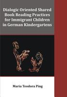 Dialogic Oriented Shared Book Reading Practices for Immigrant Children in German Kindergartens PDF