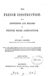 The French construction; with annotations and remarks on French prose composition