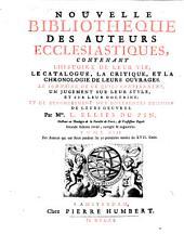 Nouvelle bibliothèque des auteurs ecclésiastiques, contenant l'histoire de leur vie, le catalogue, la critique et la chronologie de leurs ouvrages: Volumes17à18