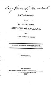 A Catalogue of the Royal and Noble Authors of England: With Lists of Their Works