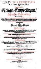 Ortelius redivivus et continuatus oder der Ungarischen Kriegs-Empörungen historische Beschreibung, ...: von dem 1395 bis in das 1607 Jahr, ... durch den berühmten Herrn Hieronymum Ortelium Augustanum, ... mit einer Continuation von dem 1607 bis an das 1665 Jahr vermehret durch Martin Meyern