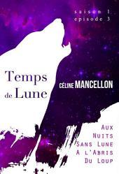 Temps de Lune: Episode 3 - Aux nuits sans Lune, à l'abri du loup.