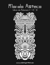 Mondo Azteco Libro da Colorare 1, 2 & 3