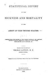 Statistical Report on the Sickness and Mortality in the Army of the United States: Volume 1