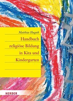 Handbuch religi  se Bildung in Kita und Kindergarten PDF