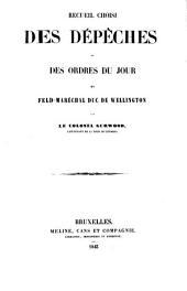 Recueil choisi des dépêches et des ordres du jour du feld-maréchal duc de Wellington