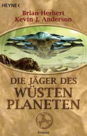 Die Jäger des Wüstenplaneten: Roman