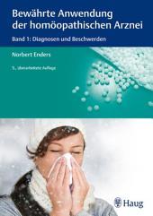 Bewährte Anwendung der homöopathischen Arznei: Band 1: Diagnosen und Beschwerden, Ausgabe 5