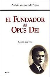 El Fundador del Opus Dei. I. ¡Señor, que vea!