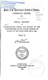 Final Report of Investigations Among the Indians of the Southwestern United States, Carried on Mainly in the Years from 1880 to 1885: Part 2