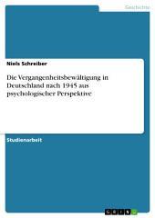 Die Vergangenheitsbewältigung in Deutschland nach 1945 aus psychologischer Perspektive