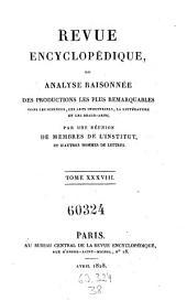 Revue encyclopedique ou analyse raisonnee des productions les plus remarquables dans la litterature, les sciences et les arts, par une reunion de membres de l'institut et d'autres hommes de lettres. Ann. 1819-1833: Volume38