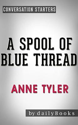 A Spool of Blue Thread  A Novel by Anne Tyler   Conversation Starters PDF