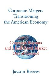 Corporate Mergers Transitioning the American Economy: Corporate Buyouts and a Junk Bond Market out of Control