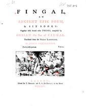 Fingal, an Ancient Epic Poem, in Six Books: Together with Several Other Poems, Composed by Ossian, the Son of Fingal