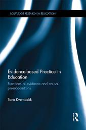 Evidence-based Practice in Education: Functions of evidence and causal presuppositions