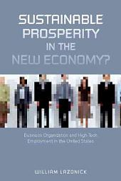 Sustainable Prosperity in the New Economy?: Business Organization and High-tech Employment in the United States