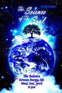 The Science of the Soul: The Balance between Energy, Life, Mind, Soul, Spirit and God