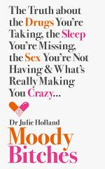 Moody Bitches: The Truth about the Drugs You're Taking, the Sleep You're Missing, the Sex You're Not Having and What's Really Making You Crazy...