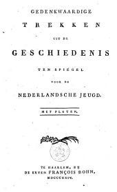 Gedenkwaardige trekken uit de geschiedenis ten spiegel voor de nederlandsche jeugd