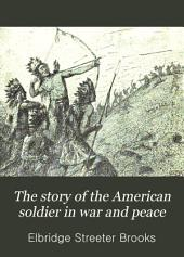 The Story of the American Soldier in War and Peace