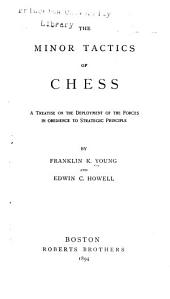 The Minor Tactics of Chess: A Treatise on the Deployment of the Forces in Obediance to the Strategic Principle
