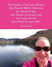 The Guide to the Lake District (the Penrith Hotel, Ullswater, the Thermal Spa, the Tourist Attraction and the Leeds Hotel) from Pearl Escapes 2015