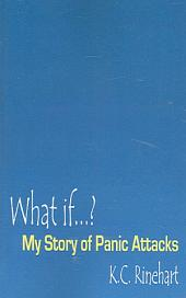 What If...?: My Story Of Panic Attacks