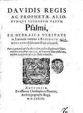 Dauidis regis ac prophetae aliorumque sacrorum vatum Psalmi, ex Hebraica veritate in Latinum carmen à Benedicto Aria Montano obseruantissimè conuersi ..