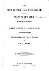 The Code of Criminal Procedure of the State of New York as Amended, Including 1892: With Notes of Decisions, a Table of Sources, Complete Set of Forms and a Full Index
