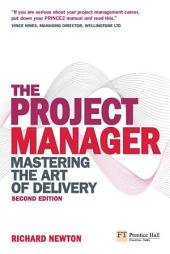 The Project Manager: Mastering the Art of Delivery, Edition 2