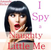 I Spy A Naughty Little Me (Voyeurism Exhibitionism Peeping Tom Sex Stories Erotica)
